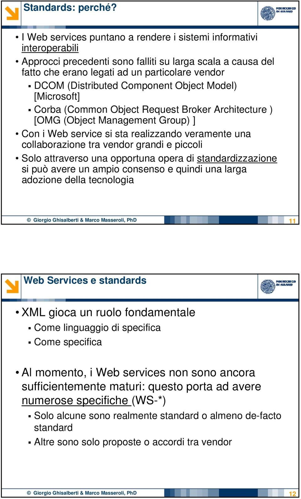 Component Object Model) [Microsoft] Corba (Common Object Request Broker Architecture ) [OMG (Object Management Group) ] Con i Web service si sta realizzando veramente una collaborazione tra vendor