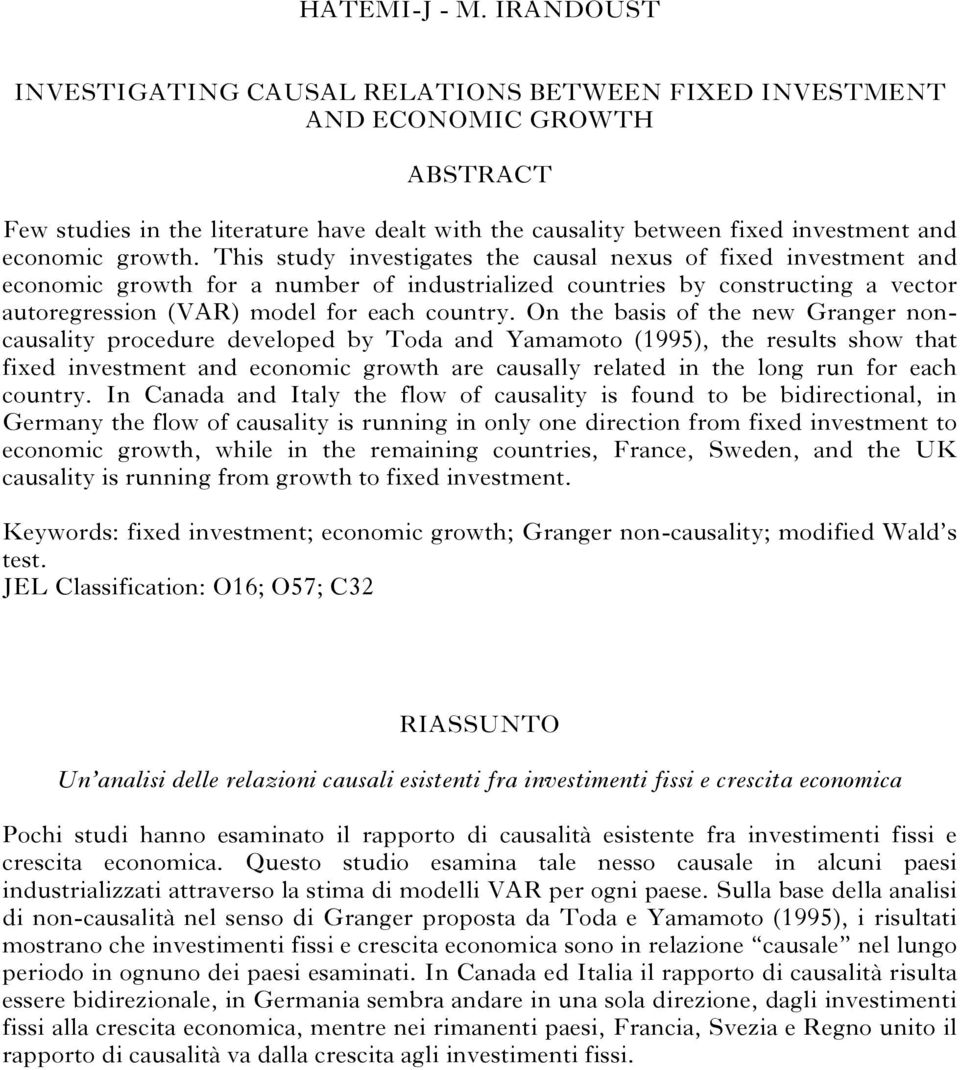 This study investigates the causal nexus of fixed investment and economic growth for a number of industrialized countries by constructing a vector autoregression (VAR) model for each country.