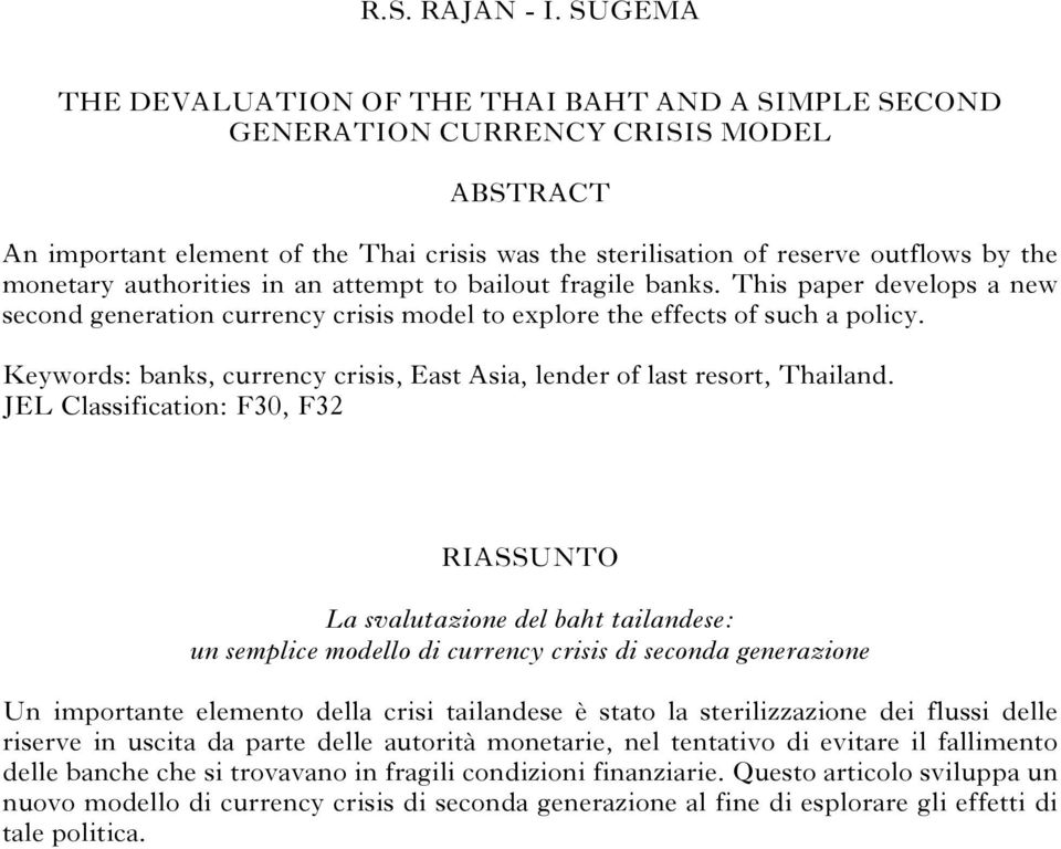 authorities in an attempt to bailout fragile banks. This paper develops a new second generation currency crisis model to explore the effects of such a policy.