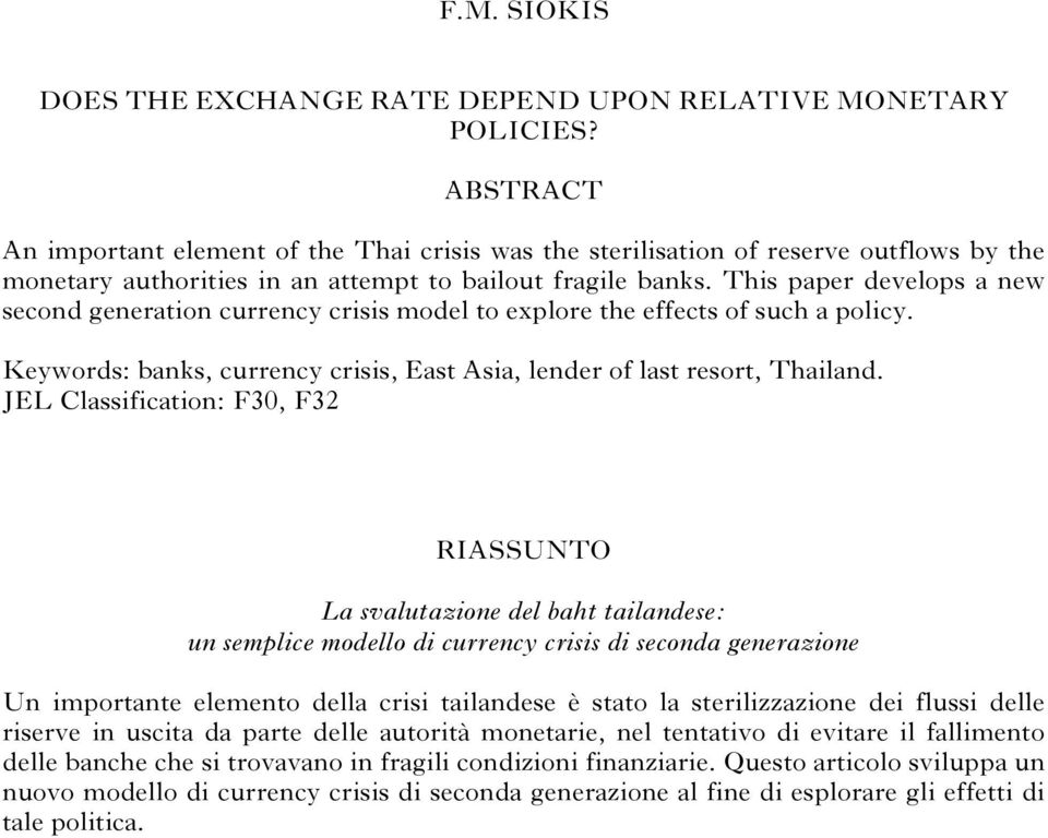 This paper develops a new second generation currency crisis model to explore the effects of such a policy. Keywords: banks, currency crisis, East Asia, lender of last resort, Thailand.