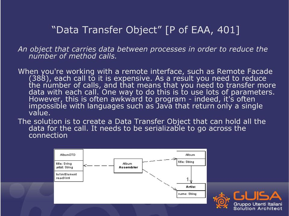 As a result you need to reduce the number of calls, and that means that you need to transfer more data with each call. One way to do this is to use lots of parameters.