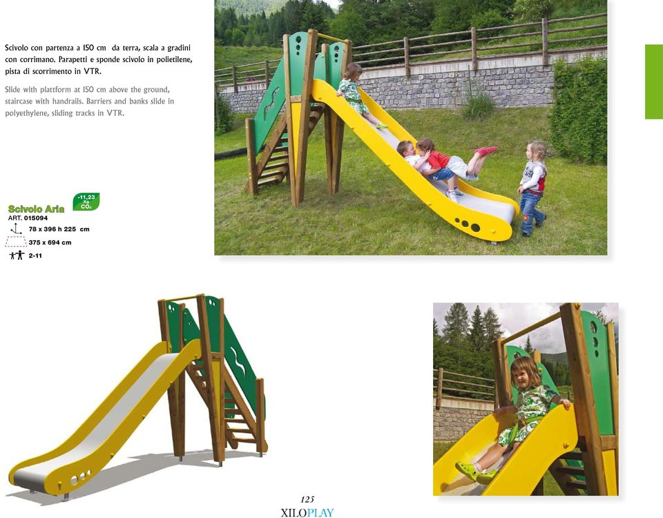 Slide with plattform at 150 cm above the ground, staircase with handrails.