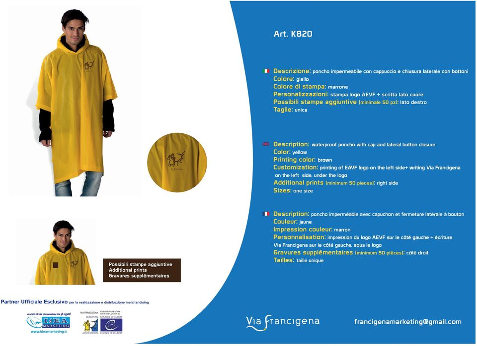logo on the left side+ writing Via Francigena on the left side, under the logo Additional prints Sizes: one size (minimum 50 pieces) : right side Description: poncho imperméable avec capuchon et