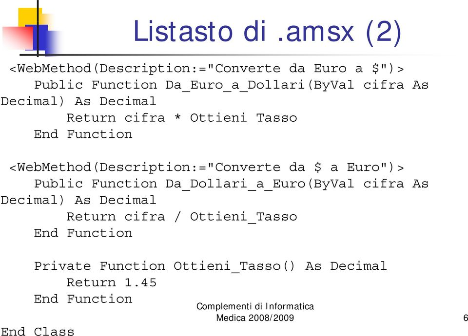 "Decimal) As Decimal Return cifra * Ottienii Tasso End Function <WebMethod(Description:=""Converte da $ a"