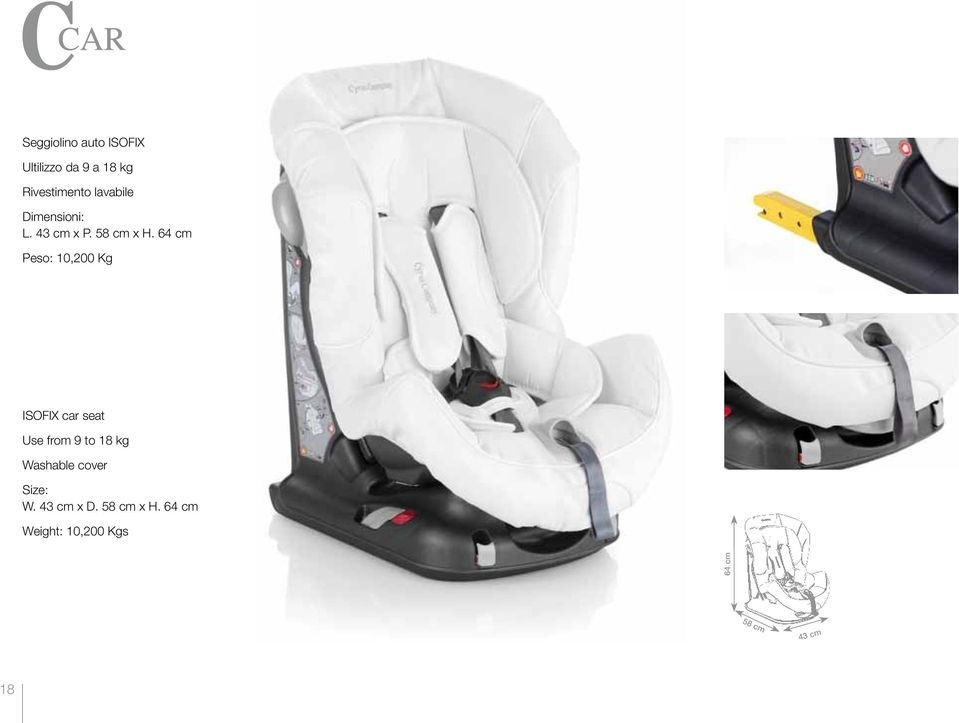 64 cm Peso: 10,200 Kg ISOFIX car seat Use from 9 to 18 kg