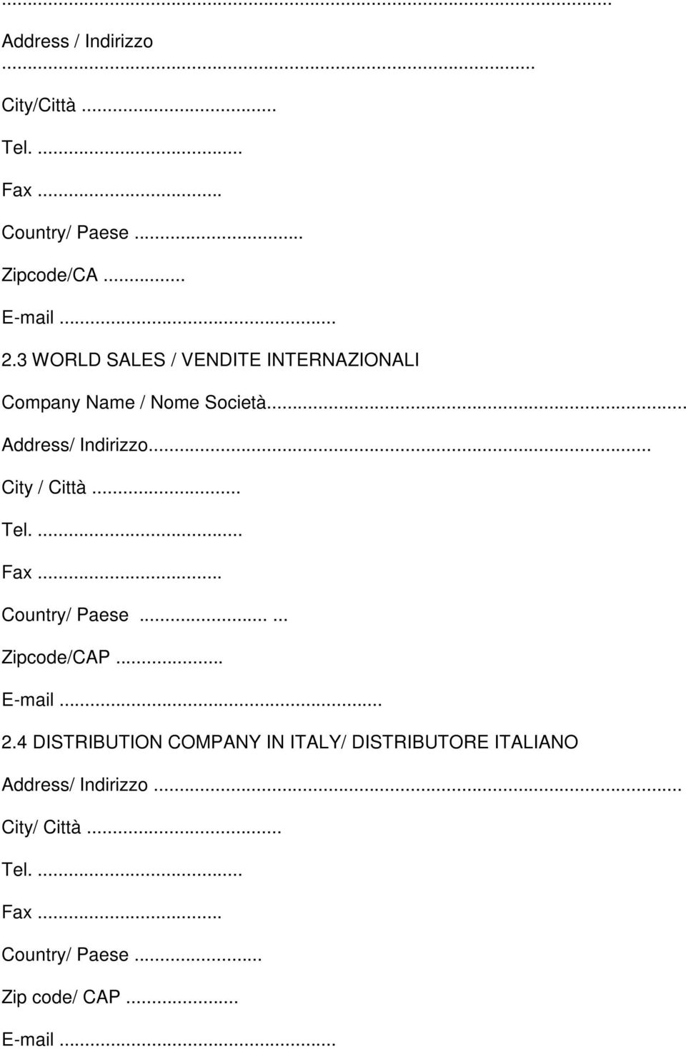 Città Country/ Paese Zipcode/CAP E-mail 24 DISTRIBUTION COMPANY IN ITALY/