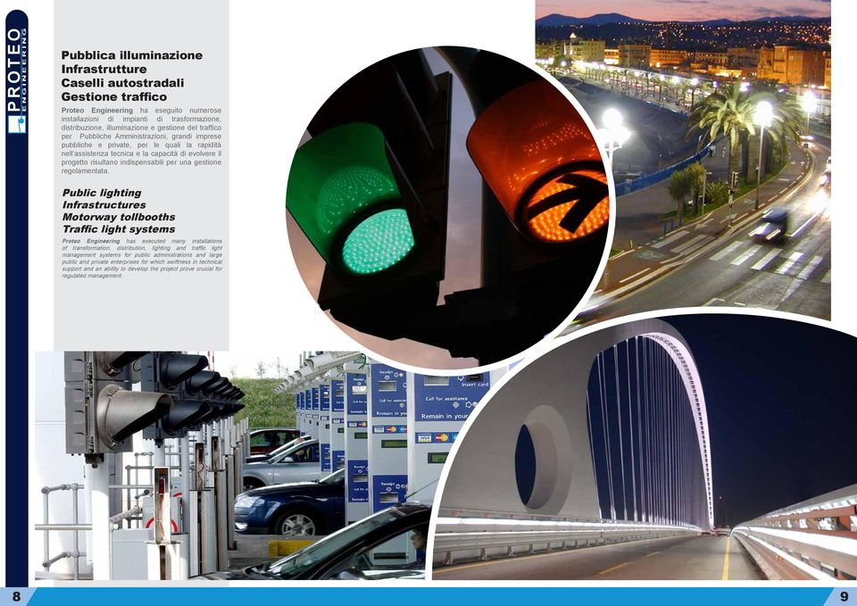 Public lighting Infrastructures Motorway tollbooths Traffic light systems Proteo Engineering has executed many installations of transformation, distribution, lighting and traffic