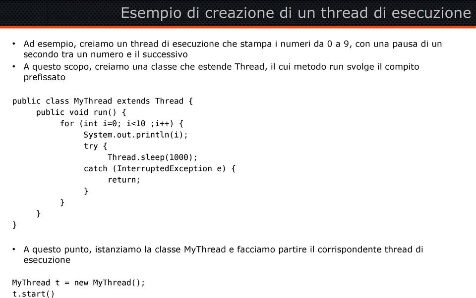 MyThread extends Thread { public void run() { for (int i=0; i<10 ;i++) { System.out.println(i); try { Thread.