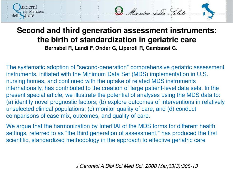 t (MDS) implementation in U.S. nursing homes, and continued with the uptake of related MDS instruments internationally, has contributed to the creation of large patient-level data sets.
