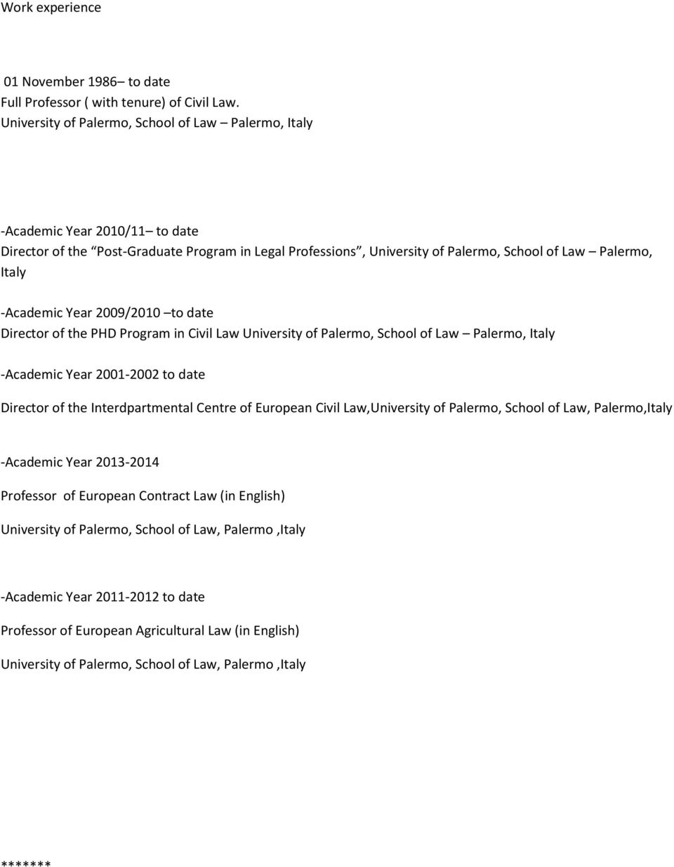-Academic Year 2009/2010 to date Director of the PHD Program in Civil Law University of Palermo, School of Law Palermo, Italy -Academic Year 2001-2002 to date Director of the Interdpartmental Centre