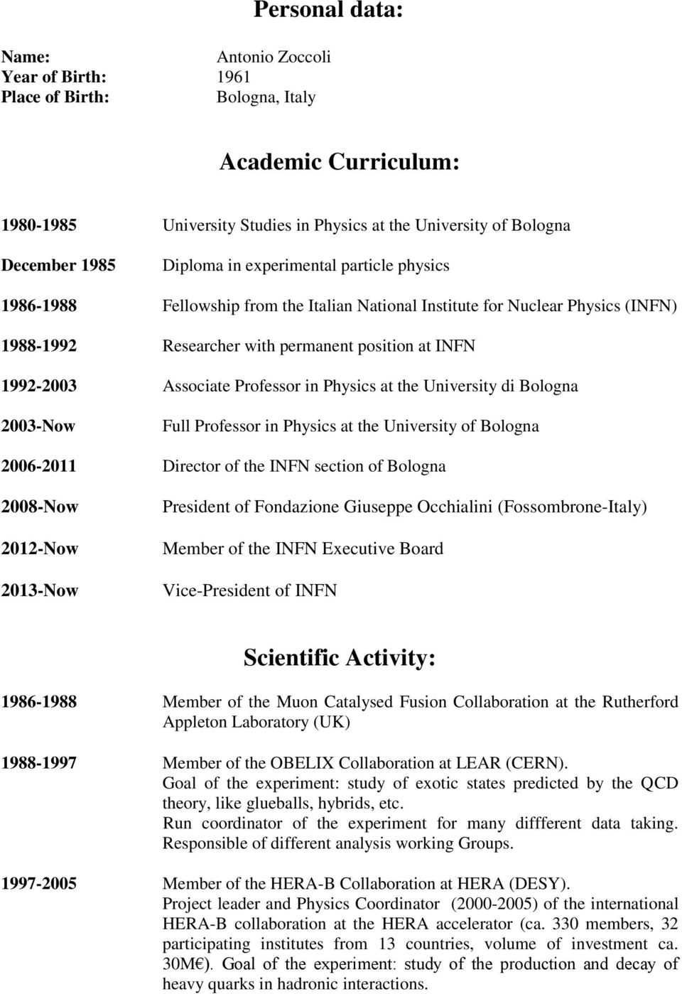in Physics at the University di Bologna 2003-Now Full Professor in Physics at the University of Bologna 2006-2011 Director of the INFN section of Bologna 2008-Now 2012-Now 2013-Now President of