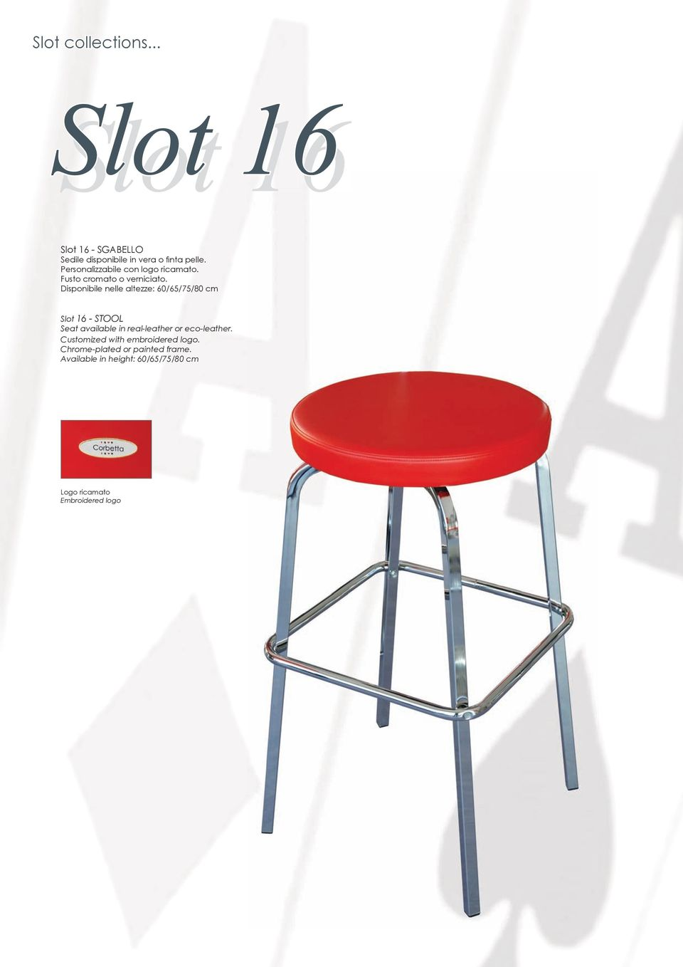 Disponibile nelle altezze: 60/65/75/80 cm Slot 16 - STOOL Seat available in real-leather or