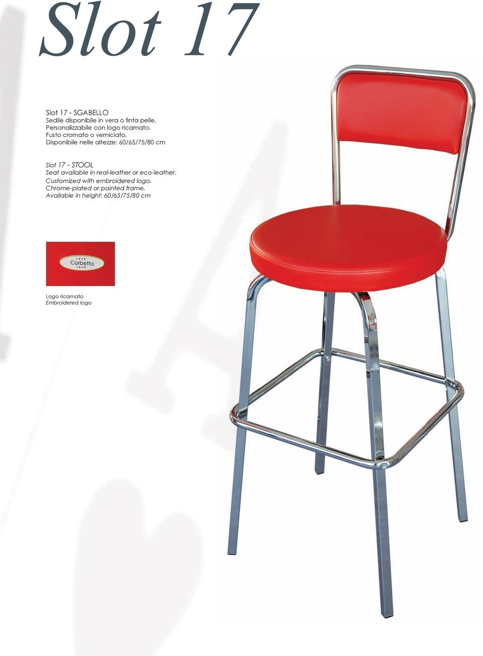 Disponibile nelle altezze: 60/65/75/80 cm Slot 17 - STOOL Seat available in real-leather or