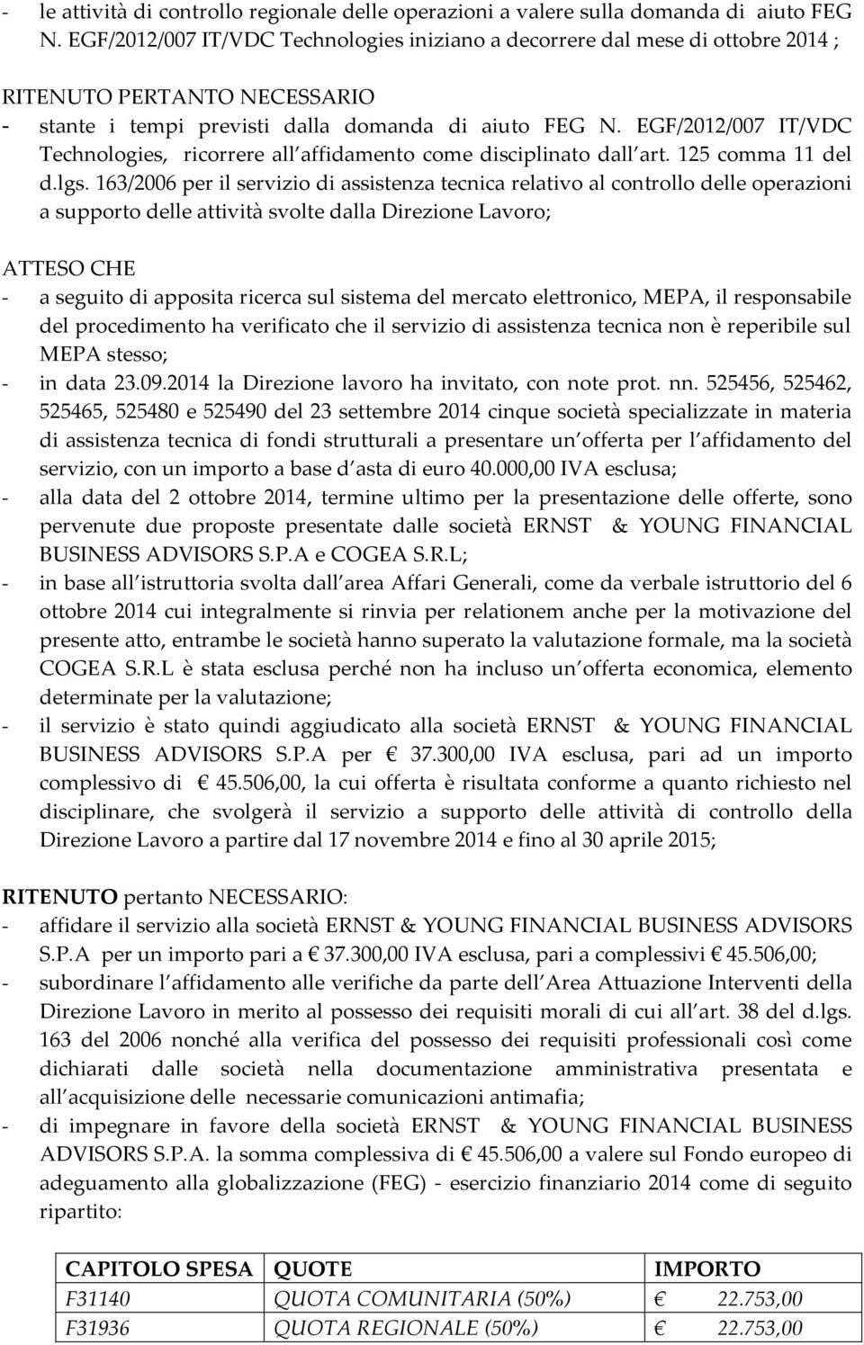 EGF/2012/007 IT/VDC Technologies, ricorrere all affidamento come disciplinato dall art. 125 comma 11 del d.lgs.
