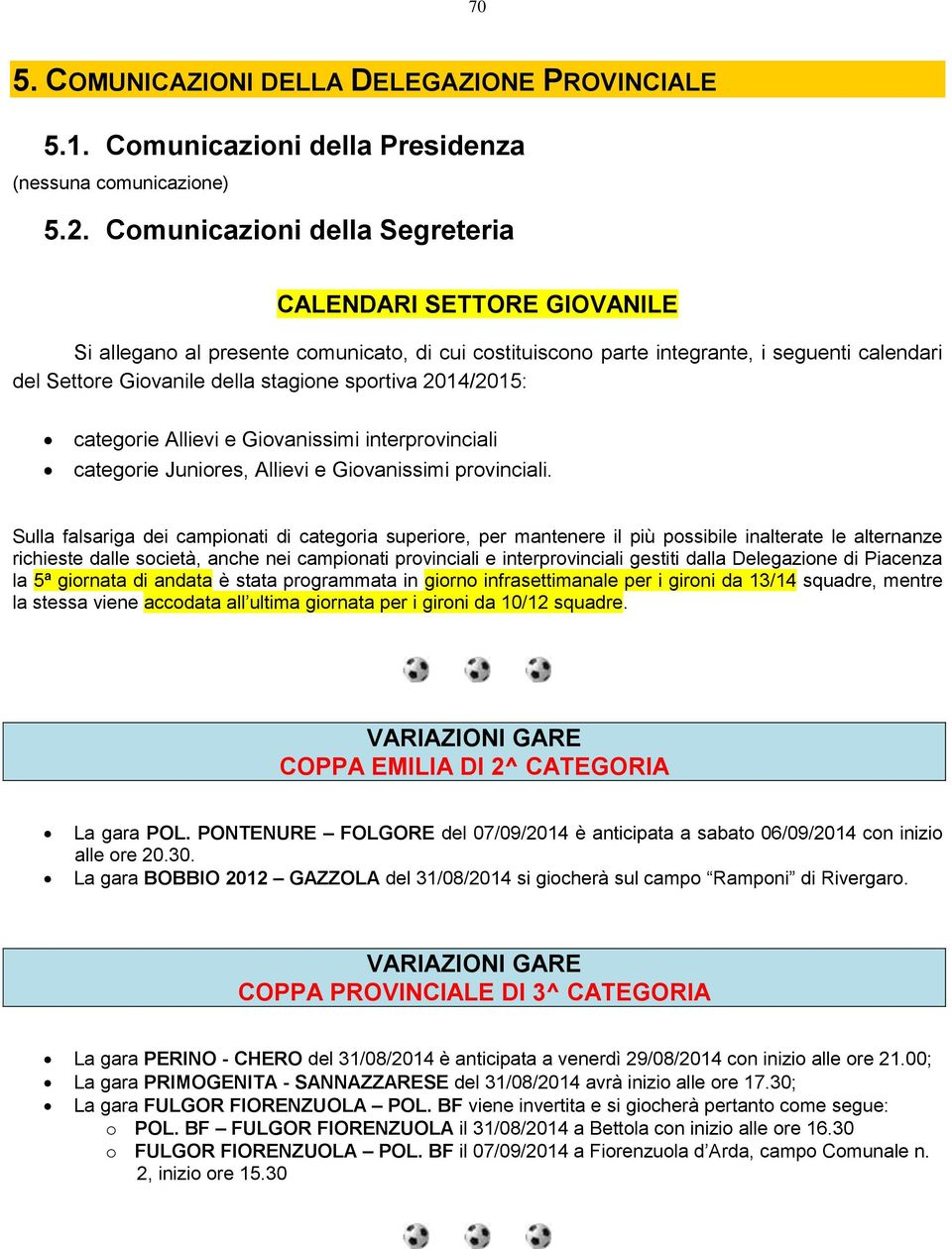 sportiva 2014/2015: categorie Allievi e Giovanissimi interprovinciali categorie Juniores, Allievi e Giovanissimi provinciali.