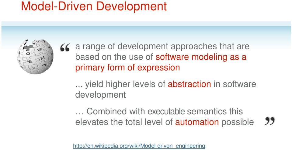 .. yield higher levels of abstraction in software development Combined with