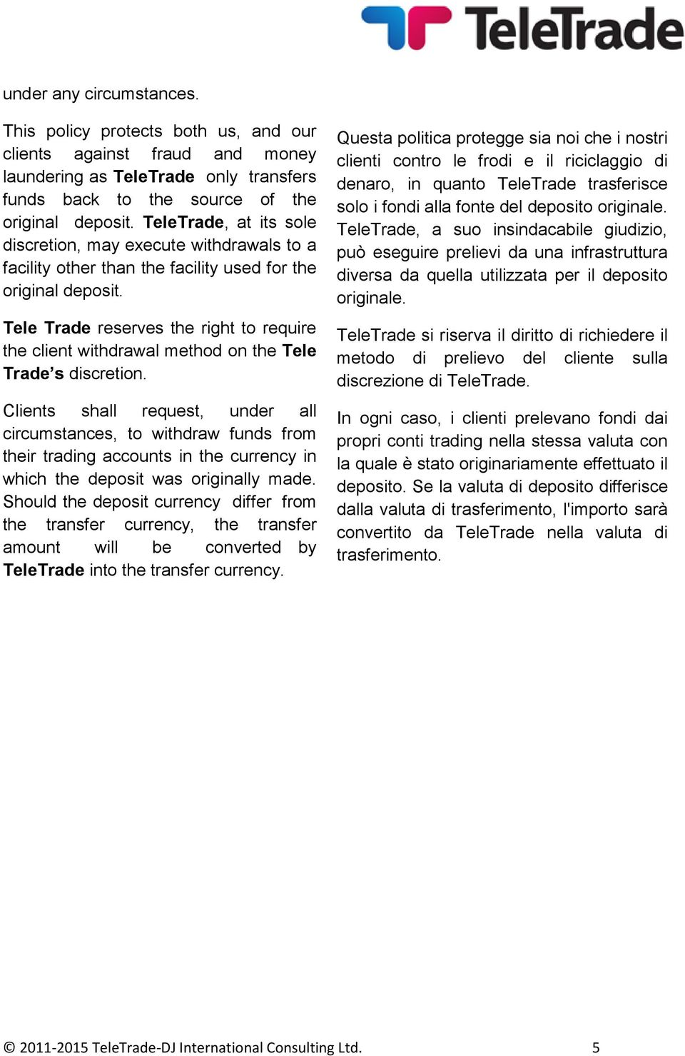Tele Trade reserves the right to require the client withdrawal method on the Tele Trade s discretion.