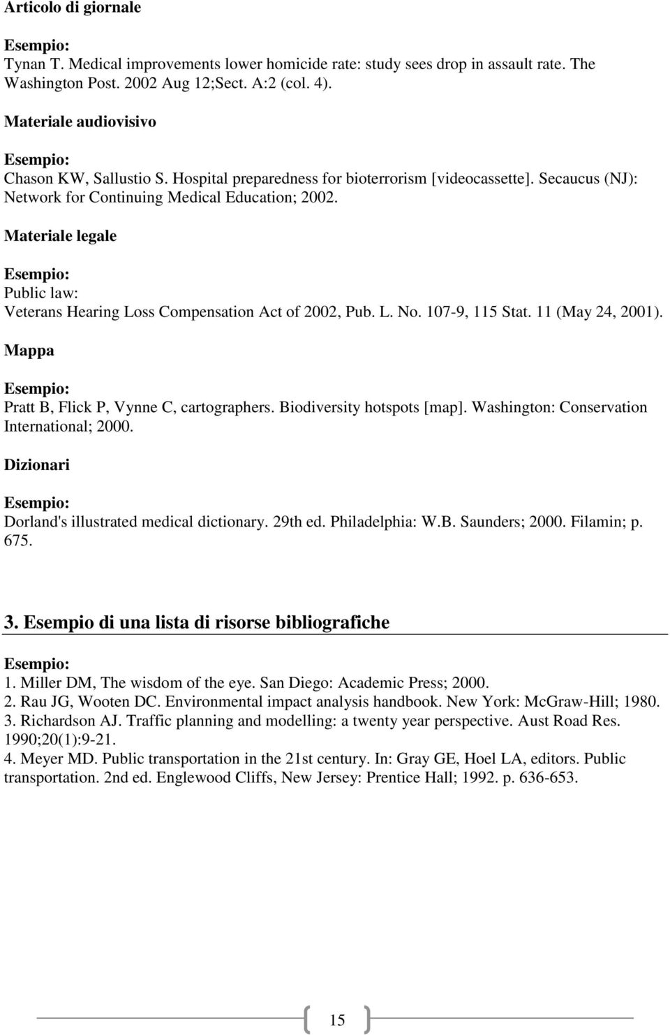 Materiale legale Public law: Veterans Hearing Loss Compensation Act of 2002, Pub. L. No. 107-9, 115 Stat. 11 (May 24, 2001). Mappa Pratt B, Flick P, Vynne C, cartographers.