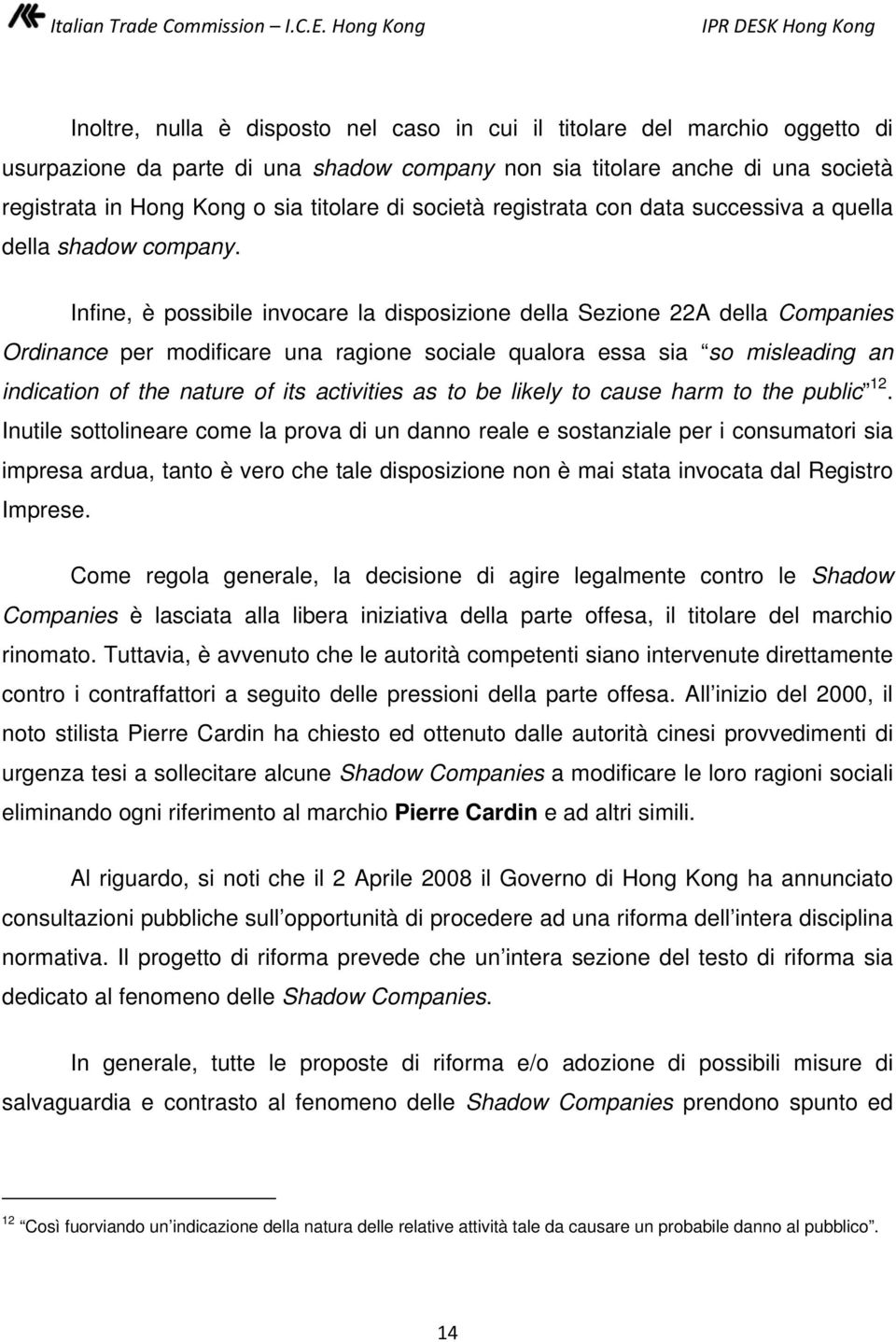 Infine, è possibile invocare la disposizione della Sezione 22A della Companies Ordinance per modificare una ragione sociale qualora essa sia so misleading an indication of the nature of its