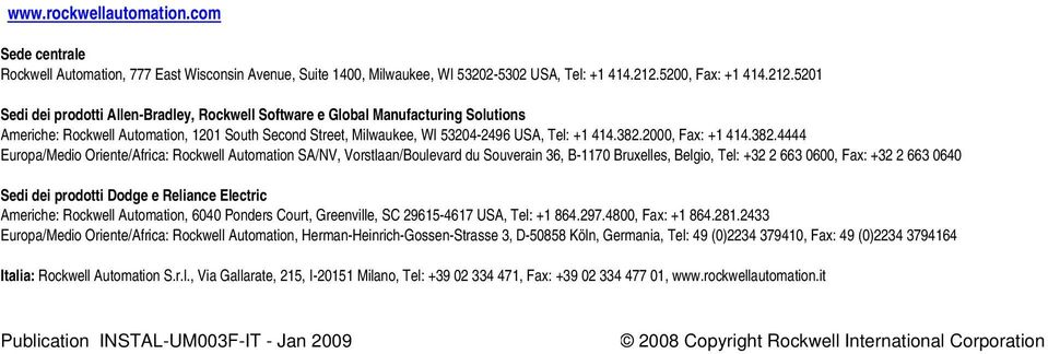 5201 Sedi dei prodotti Allen-Bradley, Rockwell Software e Global Manufacturing Solutions Americhe: Rockwell Automation, 1201 South Second Street, Milwaukee, WI 53204-2496 USA, Tel: +1 414.382.