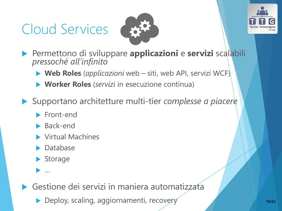 Supportano architetture multi-tier complesse a piacere Front-end Back-end Virtual Machines Database