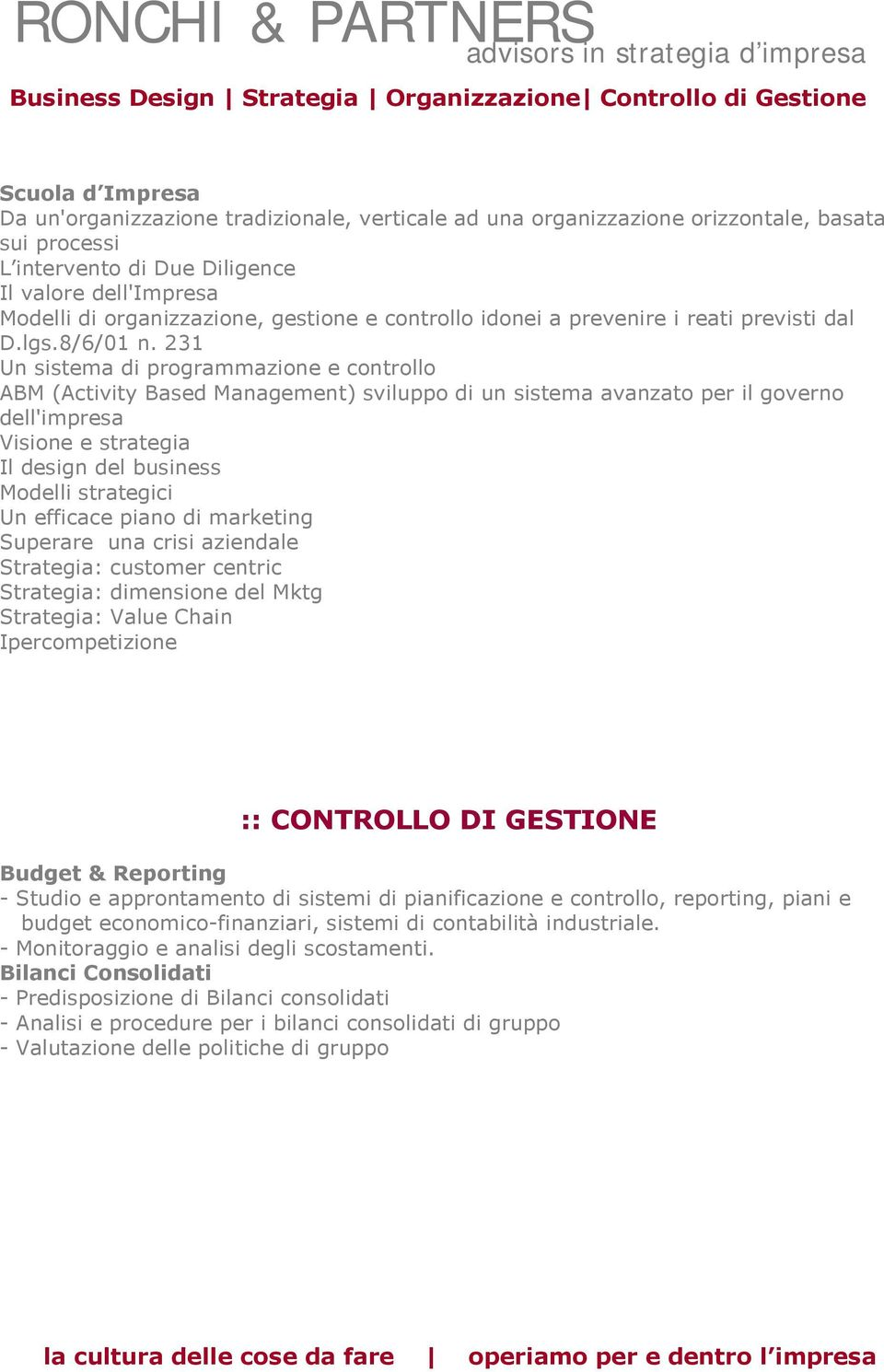 231 Un sistema di programmazione e controllo ABM (Activity Based Management) sviluppo di un sistema avanzato per il governo dell'impresa Visione e strategia Il design del business Modelli strategici