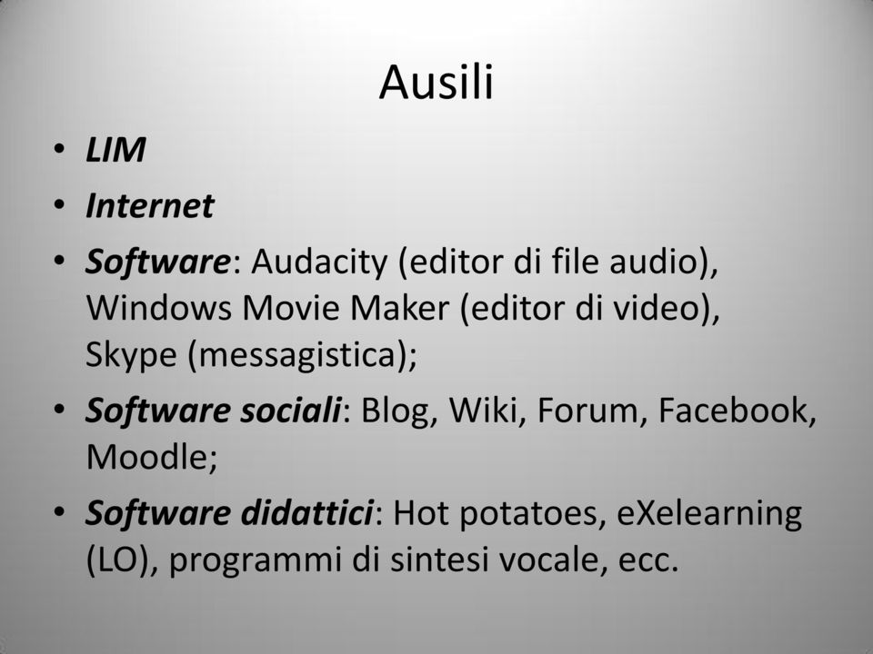 Software sociali: Blog, Wiki, Forum, Facebook, Moodle; Software