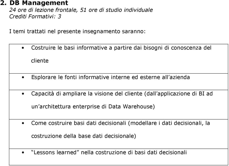 di BI ad un architettura enterprise di Data Warehouse) Come costruire basi dati decisionali (modellare i dati