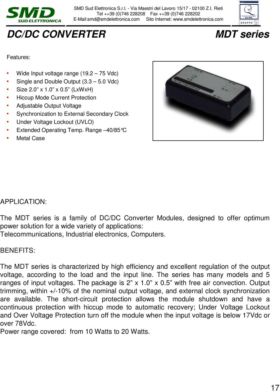 Range 40/85 C Metal Case APPLICATION: The MDT series is a family of DC/DC Converter Modules, designed to offer optimum power solution for a wide variety of applications: Telecommunications,