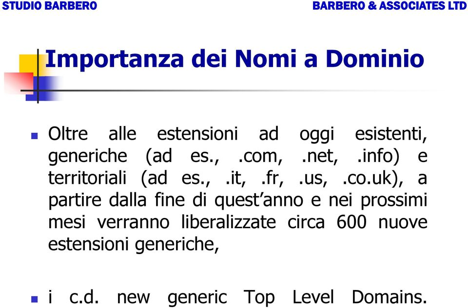 ,.net,.info) e territoriali (ad es.,.it,.fr,.us,.co.