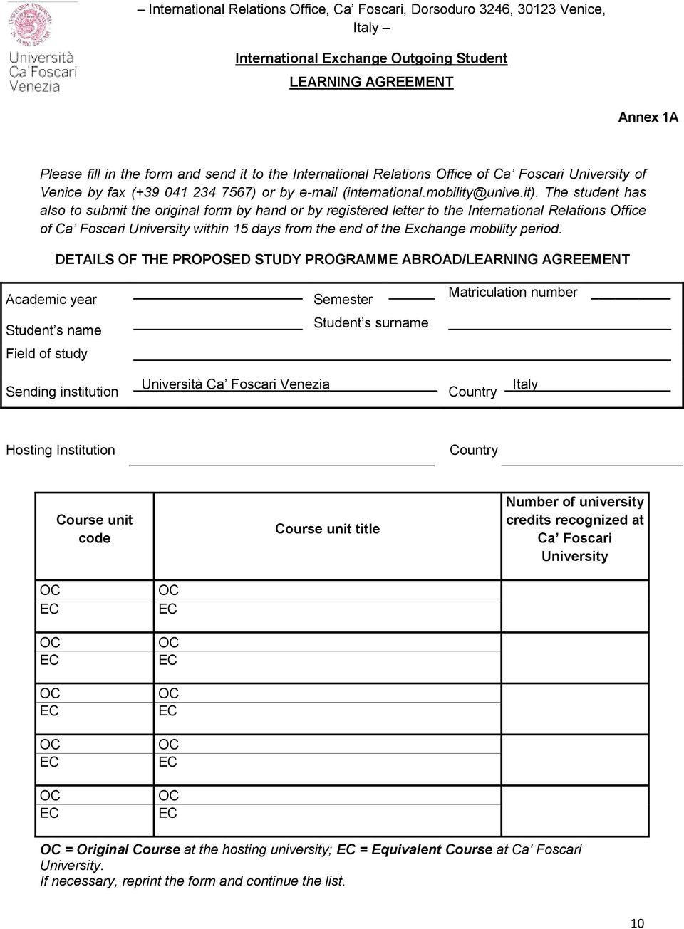 The student has also to submit the original form by hand or by registered letter to the International Relations Office of Ca Foscari University within 15 days from the end of the Exchange mobility
