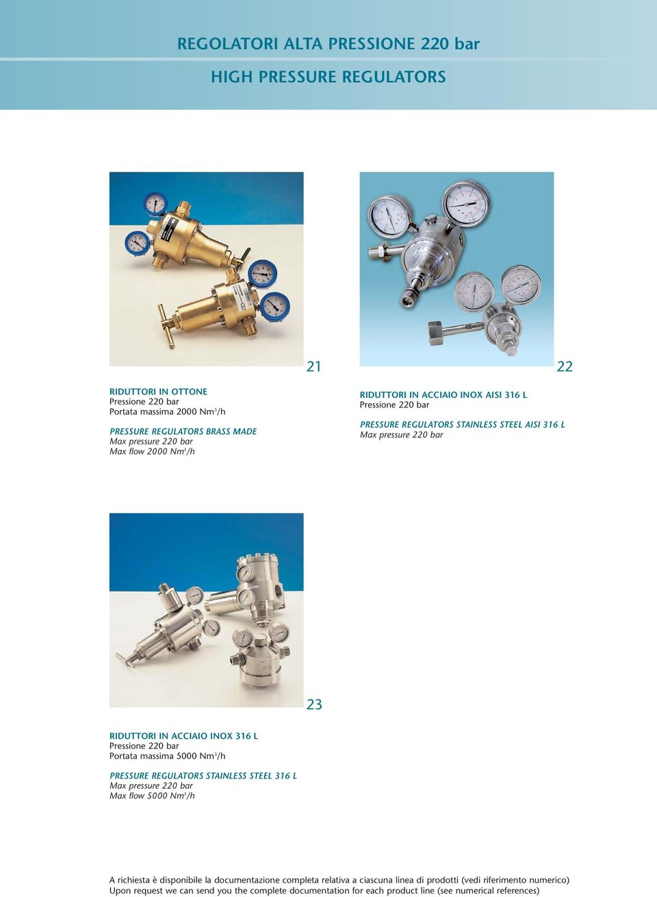 Pressione 220 bar PRESSURE REGULATORS STAINLESS STEEL AISI 316 L Max pressure 220 bar 23 RIDUTTORI IN ACCIAIO INOX 316 L