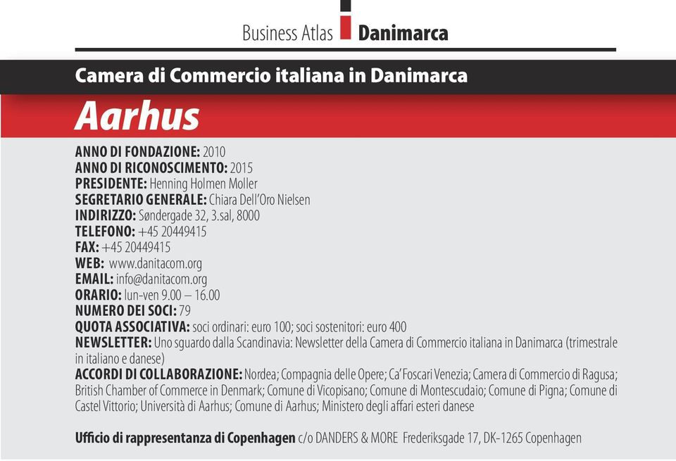 00 NUMERO DEI SOCI: 79 QUOTA ASSOCIATIVA: soci ordinari: euro 100; soci sostenitori: euro 400 NEWSLETTER: Uno sguardo dalla Scandinavia: Newsletter della Camera di Commercio italiana in Danimarca