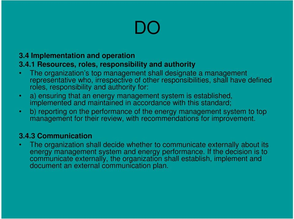 1 Resources, roles, responsibility and authority The organization s top management shall designate a management representative who, irrespective of other responsibilities, shall have defined roles,