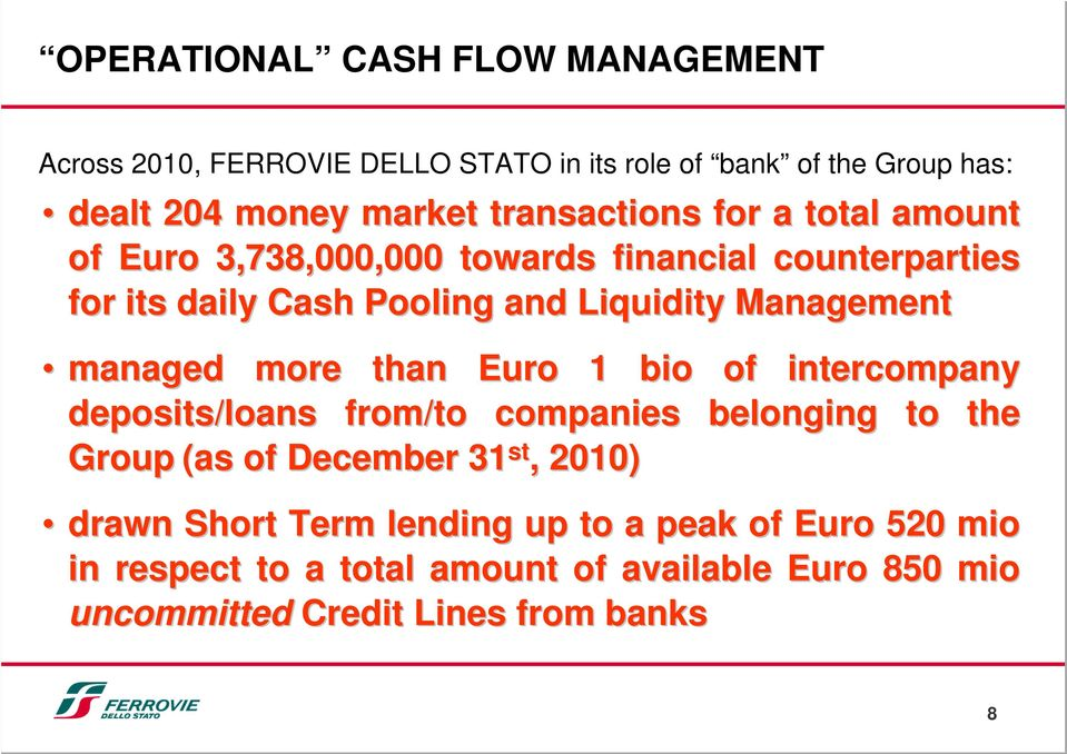 Management managed more than Euro 1 bio of intercompany deposits/loans from/to companies belonging to the Group (as of December 31 st,