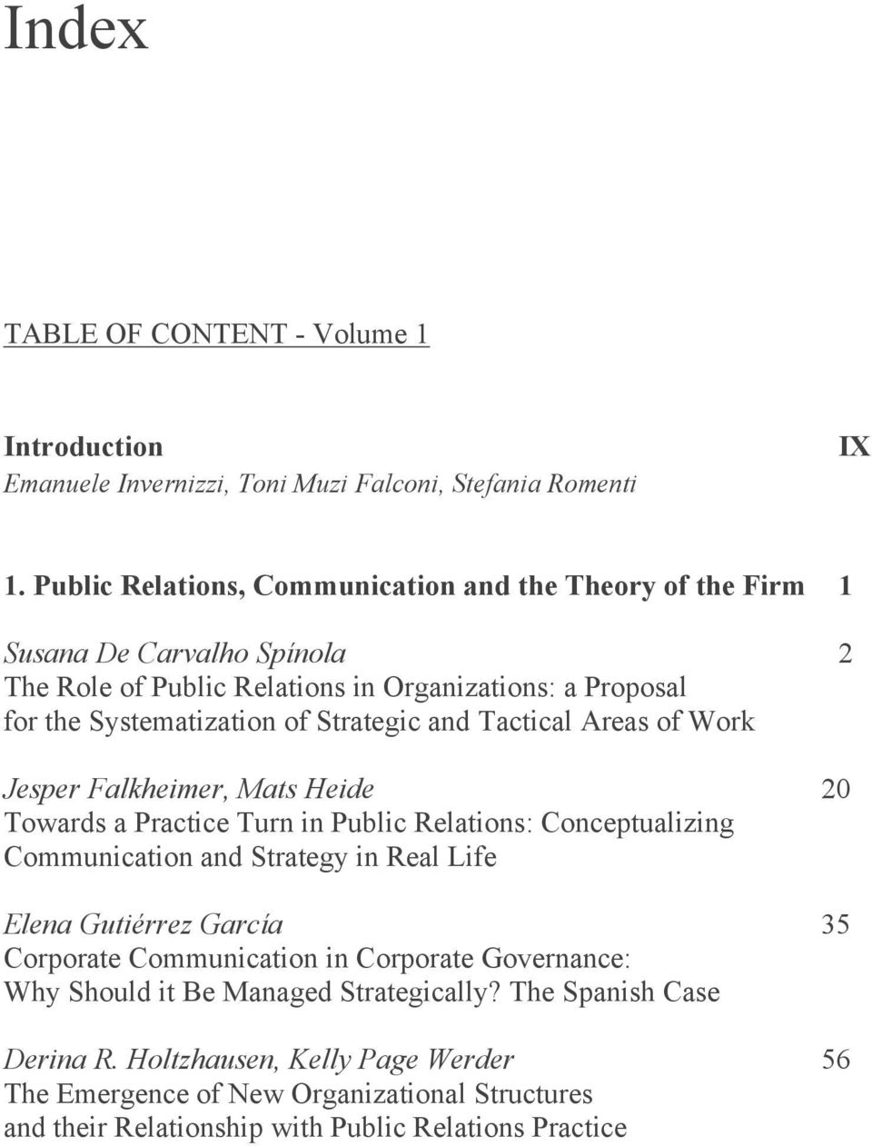 Strategic and Tactical Areas of Work Jesper Falkheimer, Mats Heide 20 Towards a Practice Turn in Public Relations: Conceptualizing Communication and Strategy in Real Life Elena