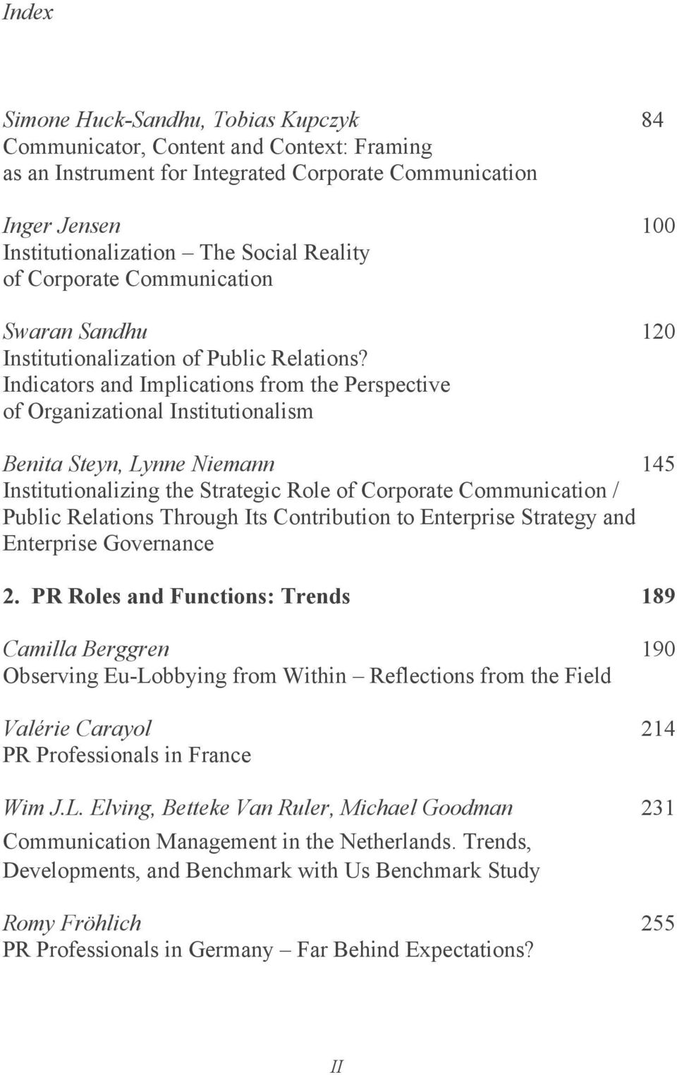 Indicators and Implications from the Perspective of Organizational Institutionalism Benita Steyn, Lynne Niemann 145 Institutionalizing the Strategic Role of Corporate Communication / Public Relations