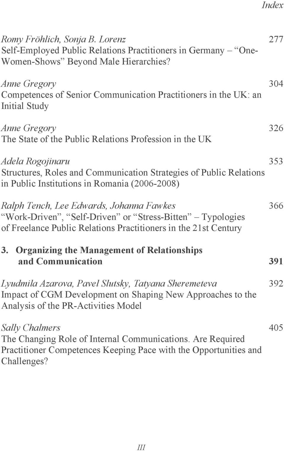 Roles and Communication Strategies of Public Relations in Public Institutions in Romania (2006-2008) Ralph Tench, Lee Edwards, Johanna Fawkes 366 Work-Driven, Self-Driven or Stress-Bitten Typologies