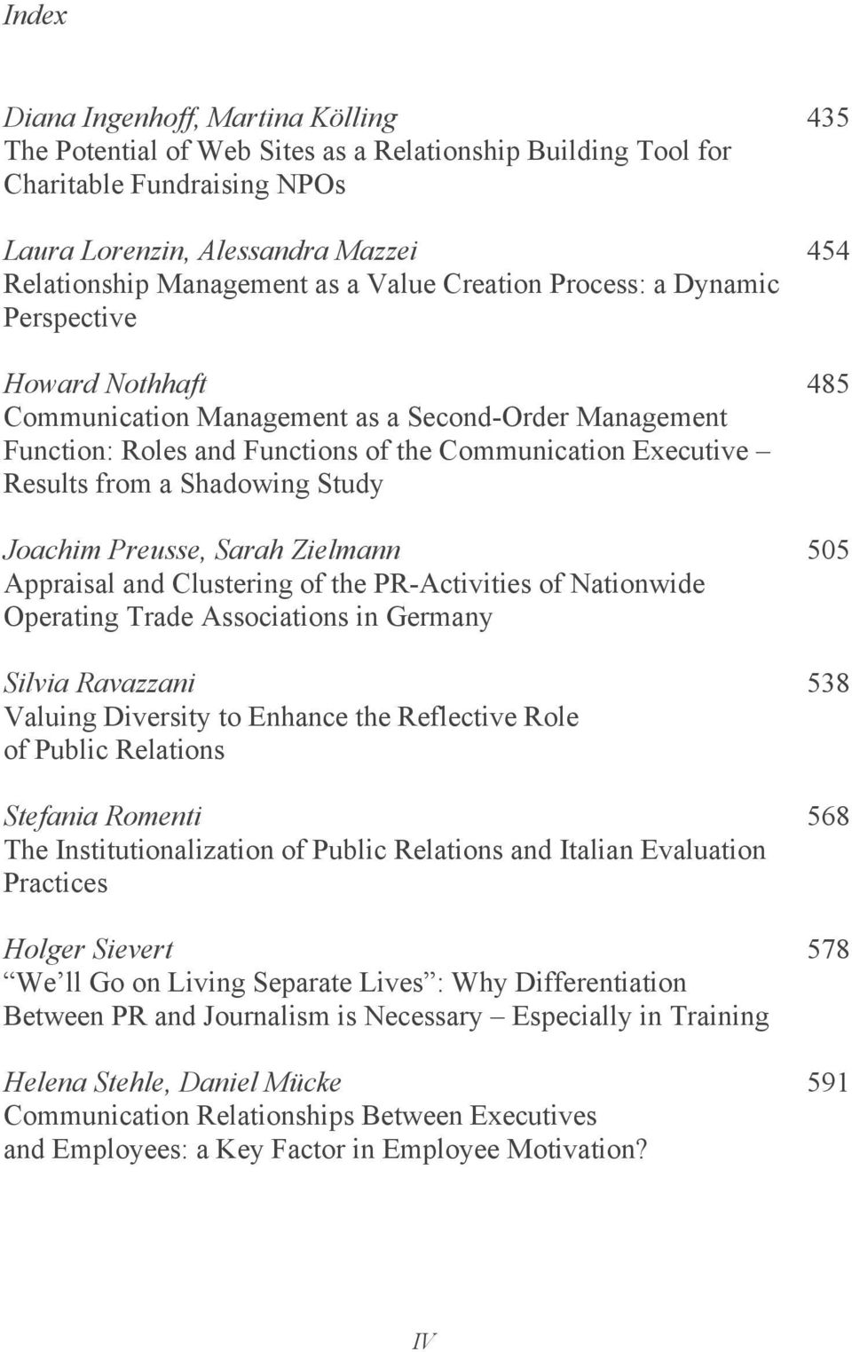 Shadowing Study Joachim Preusse, Sarah Zielmann 505 Appraisal and Clustering of the PR-Activities of Nationwide Operating Trade Associations in Germany Silvia Ravazzani 538 Valuing Diversity to