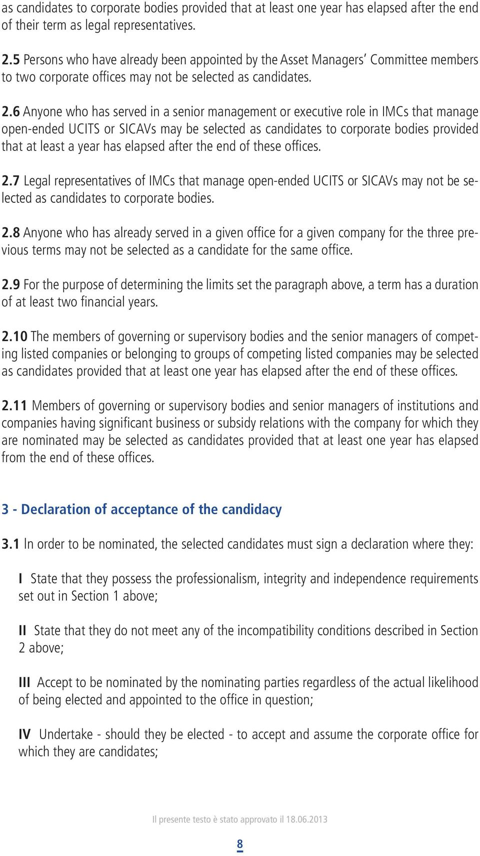 6 Anyone who has served in a senior management or executive role in IMCs that manage open-ended UCITS or SICAVs may be selected as candidates to corporate bodies provided that at least a year has