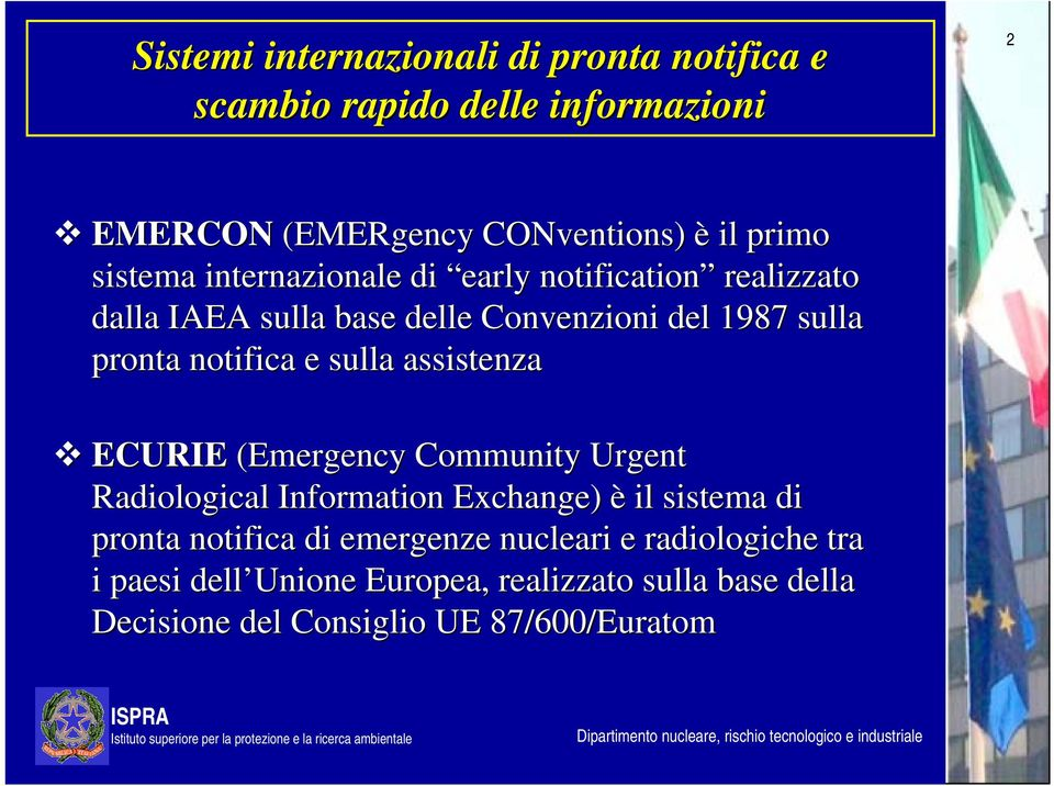 e sulla assistenza ECURIE (Emergency Community Urgent Radiological Information Exchange) è il sistema di pronta notifica di