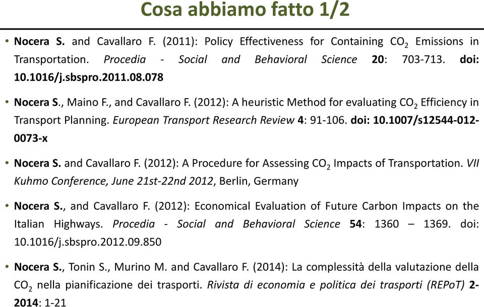 1007/s12544-012- 0073-x Nocera S. and Cavallaro F. (2012): A Procedure for Assessing CO 2 Impacts of Transportation. VII Kuhmo Conference, June 21st-22nd 2012, Berlin, Germany Nocera S.