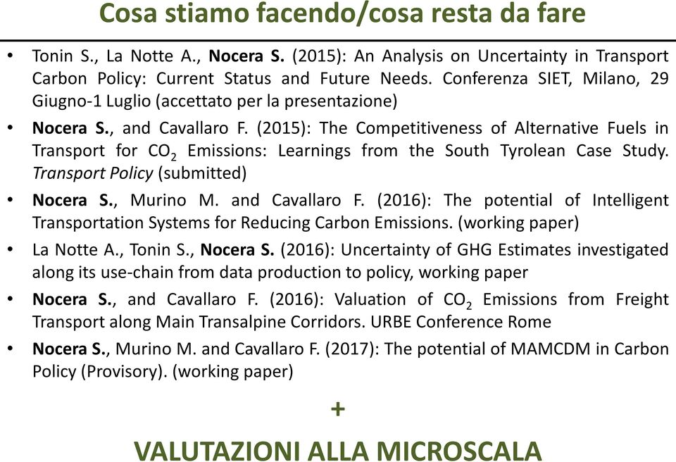 (2015): The Competitiveness of Alternative Fuels in Transport for CO 2 Emissions: Learnings from the South Tyrolean Case Study. Transport Policy (submitted) Nocera S., Murino M. and Cavallaro F.
