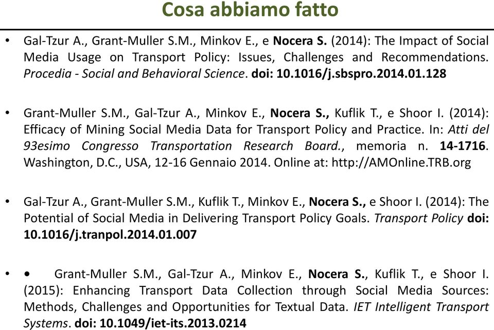(2014): Efficacy of Mining Social Media Data for Transport Policy and Practice. In: Atti del 93esimo Congresso Transportation Research Board., memoria n. 14-1716. Washington, D.C., USA, 12-16 Gennaio 2014.
