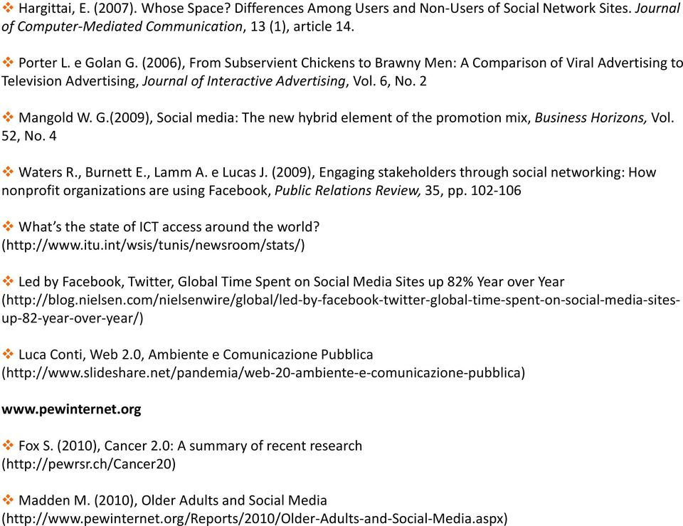 (2009), Social media: The new hybrid element of the promotion mix, Business Horizons, Vol. 52, No. 4 Waters R., Burnett E., Lamm A. e Lucas J.