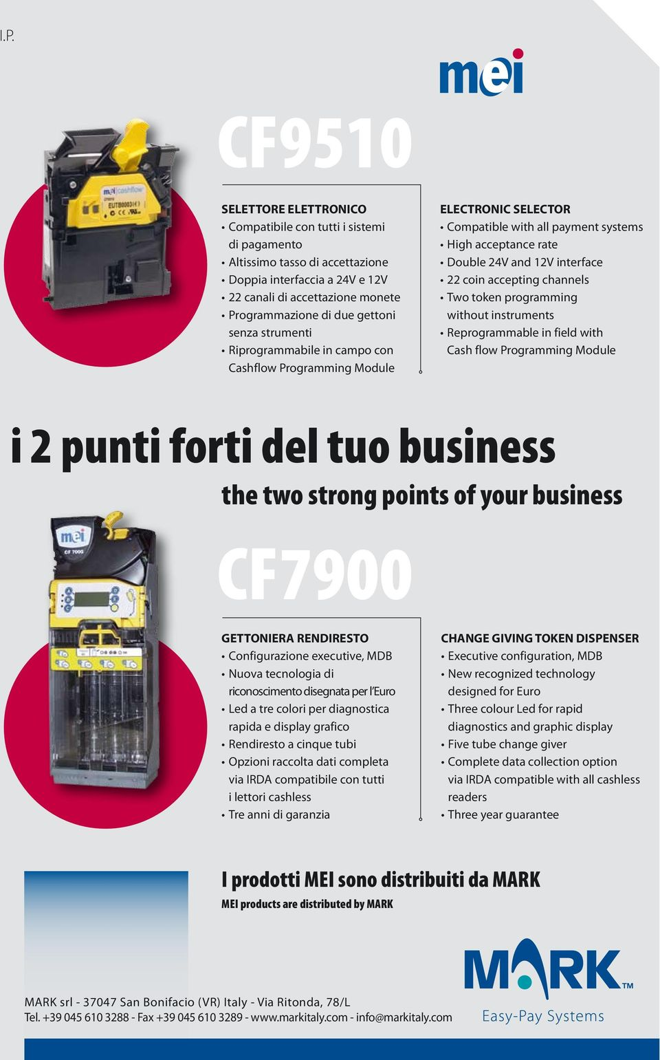 accepting channels Two token programming without instruments Reprogrammable in field with Cash flow Programming Module i 2 punti forti del tuo business the two strong points of your business CF7900