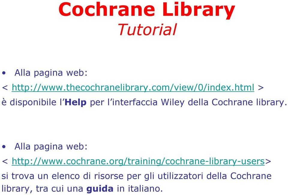 html > è disponibile l Help per l interfaccia Wiley della Cochrane library.