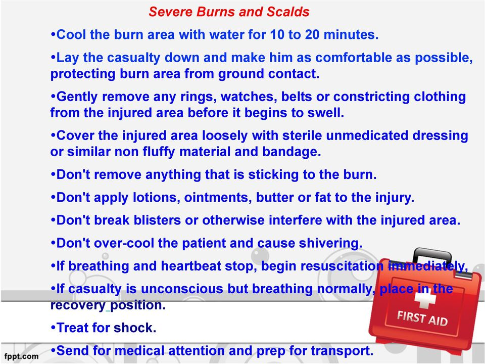 Cover the injured area loosely with sterile unmedicated dressing or similar non fluffy material and bandage. Don't remove anything that is sticking to the burn.