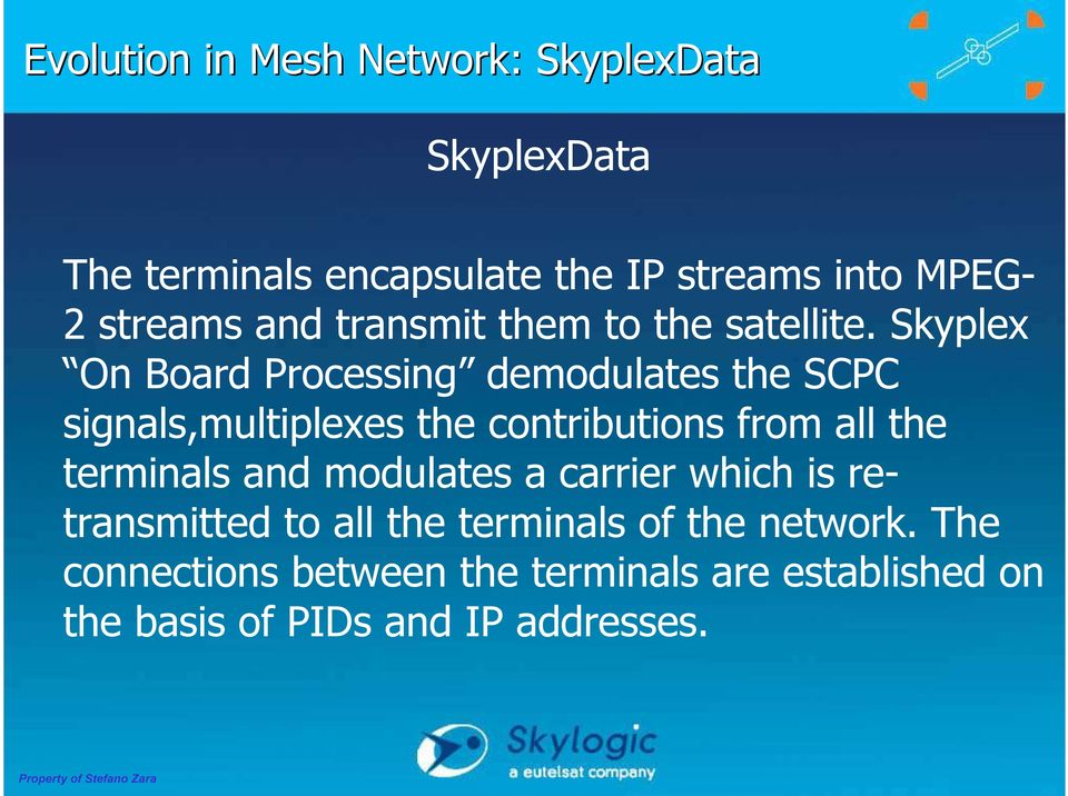 Skyplex On Board Processing demodulates the SCPC signals,multiplexes the contributions from all the