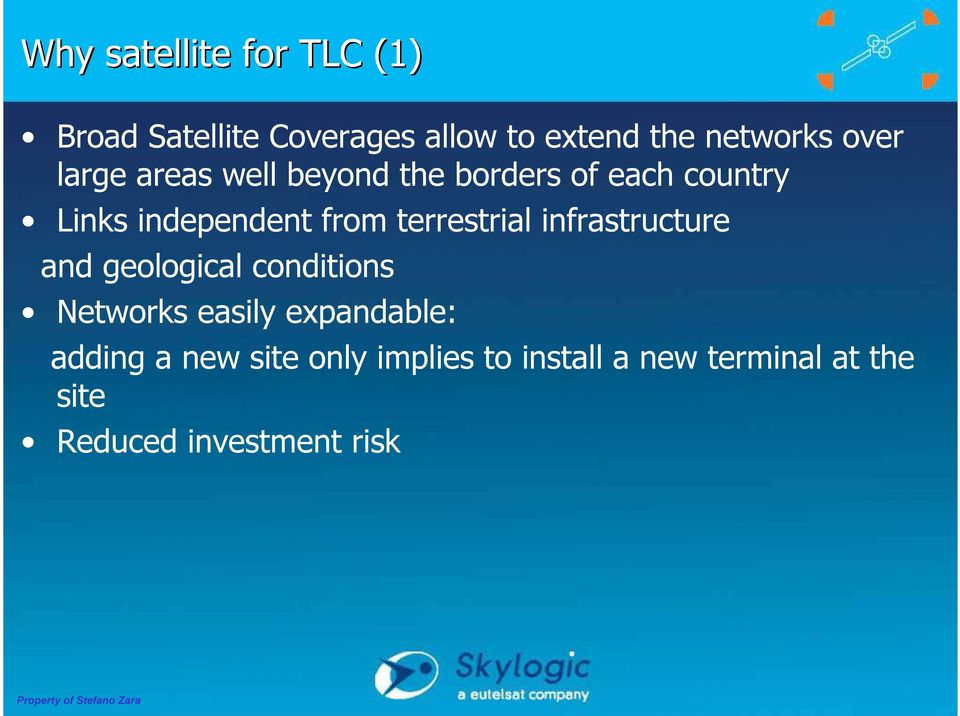 terrestrial infrastructure and geological conditions Networks easily expandable: